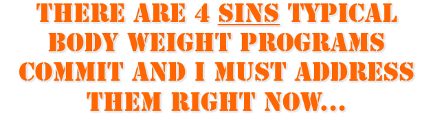 There Are 4 Sins Typical Body Weight Programs Commit and I Must Address Them Right Now...